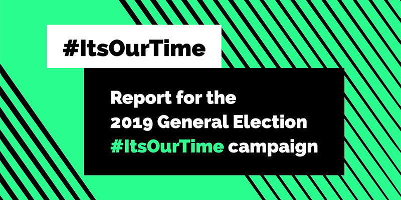 The cover of a report, titled '#It's Our Time', 'Report for the 2019 General Election #ItsOurTime campaign'